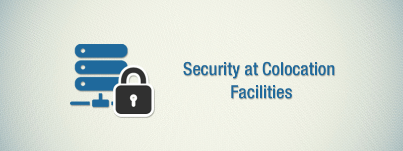 Security at Colocation Facilities: What You Should Look For